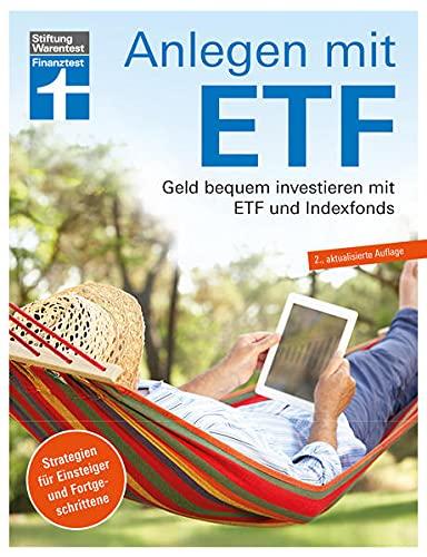 Anlagen mit ETF: Für Einsteiger und Fortgeschrittene - Vermögensaufbau und Altersvorsorge - Qualität, Kosten - Aktualisiert und überarbeitet: Geld bequem investieren mit Etf und Indexfonds