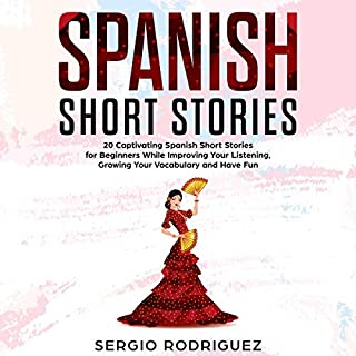 Spanish Short Stories: 20 Captivating Spanish Short Stories for Beginners While Improving Your Listening, Growing Your Vocabulary and Have Fun cover art