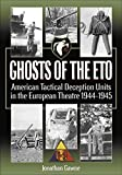 Ghosts of the ETO: American Tactical Deception Units in the European Theater, 1944–1945
