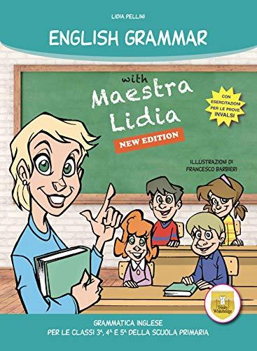 English grammar with Maestra Lidia. Grammatica inglese. Per la 3ª, 4ª e 5ª classe elementare