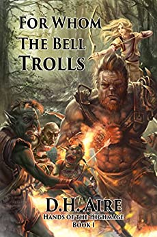 For Whom the Bell Trolls: Hands of the Highmage, Book 1 by [D.H. Aire]