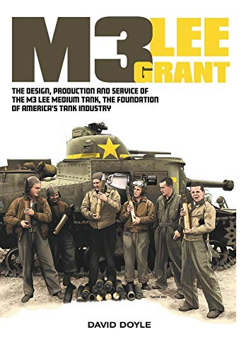 Compare Textbook Prices for M3 Lee Grant: The Design, Production and service of the M3 Medium Tank, the Foundation of America's Tank Industry  ISBN 9780993564680 by Doyle, David