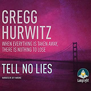 Tell No Lies                   By:                                                                                                                                 Gregg Hurwitz                               Narrated by:                                                                                                                                 Jeff Harding                      Length: 12 hrs and 23 mins     13 ratings     Overall 4.4