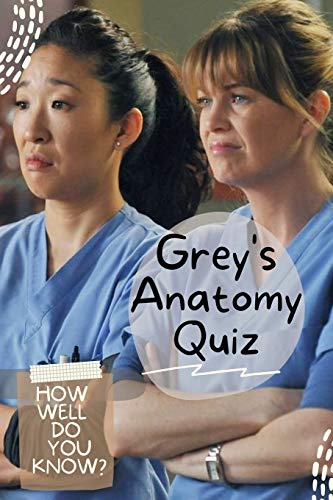 Grey's Anatomy Quiz: How Well Do You Know?: 100 Questions and Aswers With Funny Facts About TV Series Grey's Anatomy