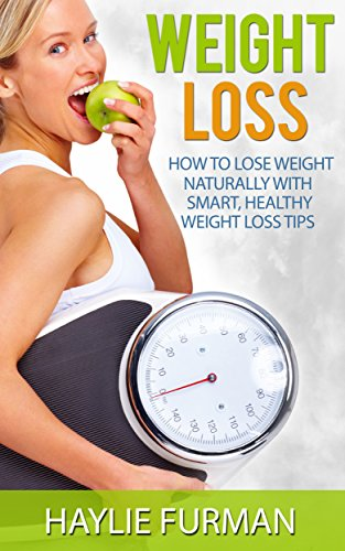 Weight Loss How To Lose Weight Naturally With Smart Healthy Weight Loss Tips Weight Loss Success Book 1 Ebook Furman Haylie Amazon In Kindle Store