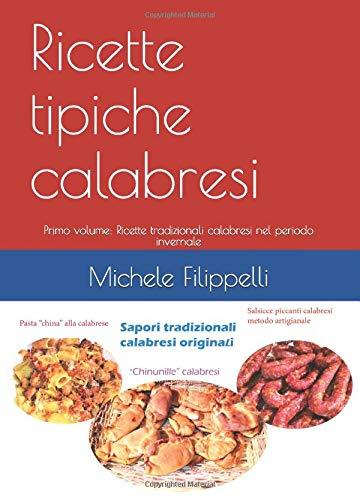 Ricette tipiche calabresi: Primo volume: Ricette tradizionali calabresi nel periodo invernale