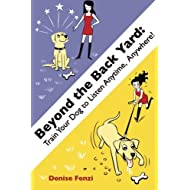 Beyond The Back Yard: Train Your Dog to Listen Anytime, Anywhere!