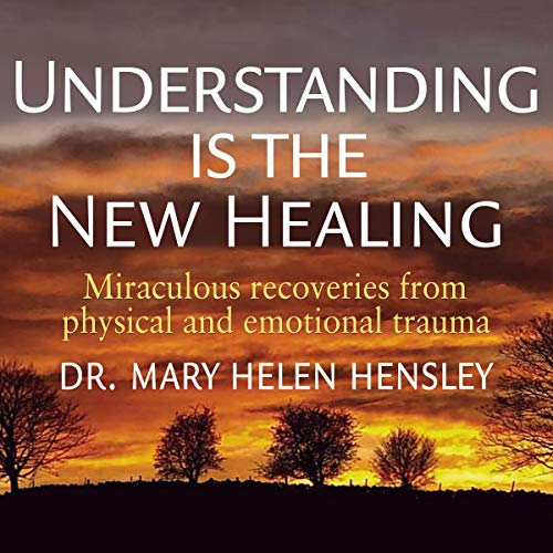 Understanding Is the New Healing Audiobook By Dr. Mary Helen Hensley cover art