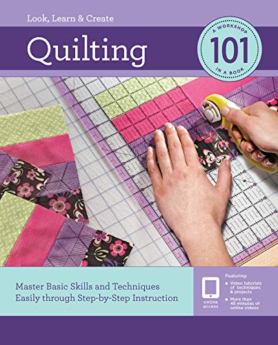 Quilting 101:Master Basic Skills and Techniques Easily through Step-by-Step Instruction