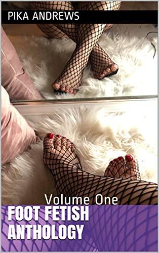 Foot Fetish Anthology: Volume One (English Edition)