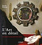 L'Art en détail - 100 chefs-d'oeuvre expliqués
