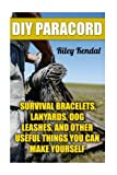 DIY Paracord: Survival Bracelets, Lanyards, Dog Leashes, and Other Useful Things You...