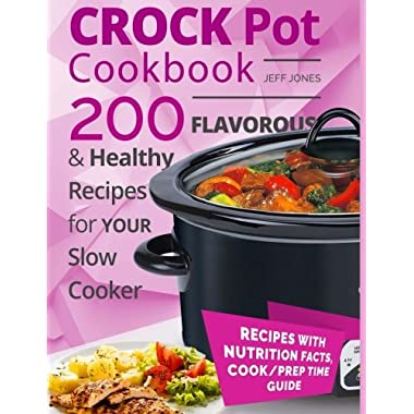 Crock Pot Cookbook - 200 Flavorous and Healthy Recipes for Slow Cooker