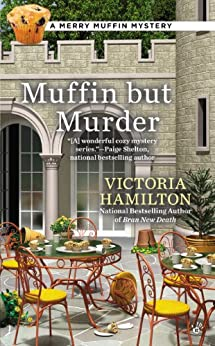 Muffin But Murder (Merry Muffin Mystery Book 2) by [Victoria Hamilton]