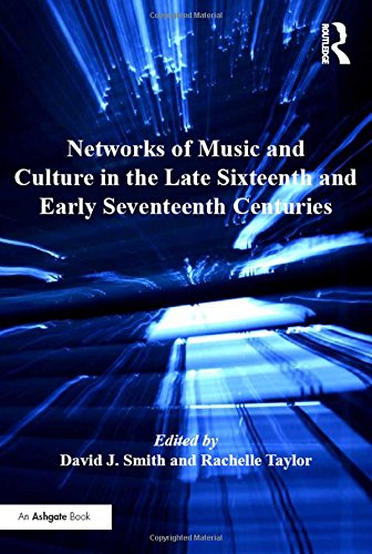 Networks of Music and Culture in the Late Sixteenth and Early Seventeenth Centuries: A Collection of Essays in Celebration of Peter Philips's 450th Anniversary