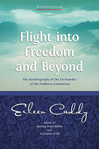 Flight into Freedom and Beyond: The Autobiography of the Co-Founder of the Findhorn Community (English Edition)