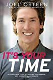 It's Your Time - Activate Your Faith. Achieve Your Dreams, and Increase in God's Favor by Joel Osteen