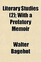Literary Studies (Volume 2); With a Prefatory Memoir