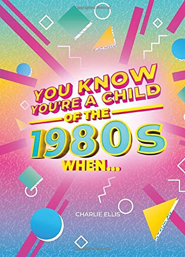 You Know You're A Child of the 80s When by Charlie Ellis