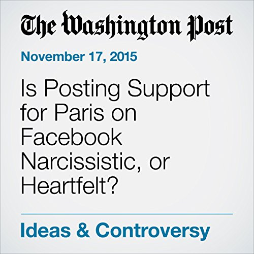 Is Posting Support for Paris on Facebook Narcissistic, or Heartfelt? cover art