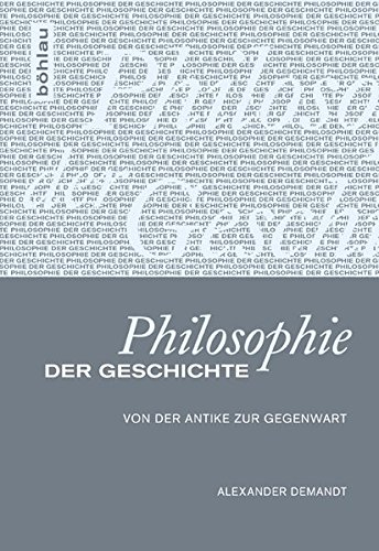 Philosophie der Geschichte: Von der Antike zur Gegenwart