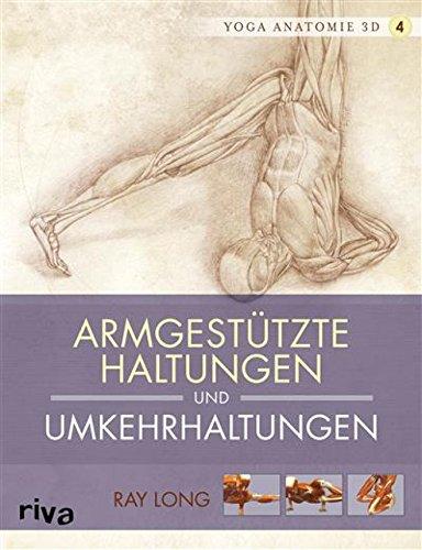 Yoga-Anatomie 3D: Armgestützte Haltungen und Umkehrhaltungen (German Edition)