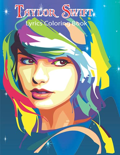 Taylor Swift Lyrics Coloring Book: Coloring Book For Adults To Relax And...