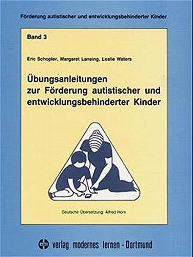 Förderung autistischer und entwicklungsbehinderter Kinder, Bd.3, Übungsanleitungen zur Förderung autistischer und entwicklungsbehinderter Kinder