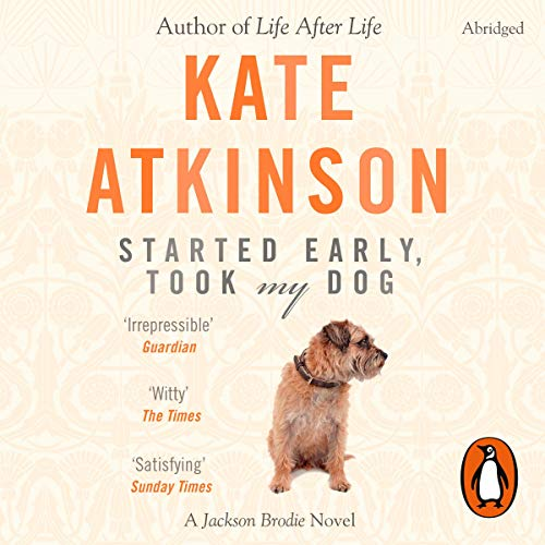 Started Early, Took My Dog     Jackson Brodie 4              By:                                                                                                                                 Kate Atkinson                               Narrated by:                                                                                                                                 Jason Isaacs                      Length: 5 hrs and 46 mins     25 ratings     Overall 4.3