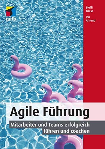 Agile Führung: Mitarbeiter und Teams erfolgreich führen und coachen (mitp Business): Mitarbeiter und Teams erfolgreich fhren und coachen