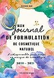 Mon journal de formulation de cosmétiques naturels maison : l' indispensable pour créer sa marque de cosmétique: De l'établissement du cahier des ... et à la mise en place des tests de stabilité