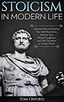 Stoicism in Modern Life: Discover How to Develop Your Self-Awareness, Improve Your Mental Toughness and Self-Discipline in Today's World