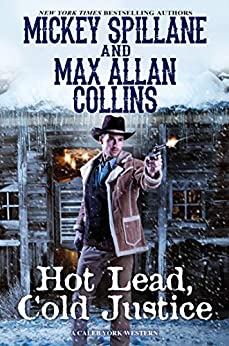 Hot Lead, Cold Justice (A Caleb York Western Book 5) by [Mickey Spillane, Max Allan Collins]