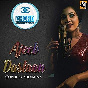 Ajeeb Dastaan (feat. Sudeshna Dutta)