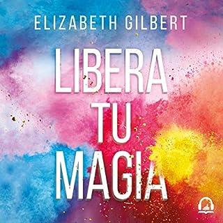 Libera tu magia [Big Magic] audiobook cover art