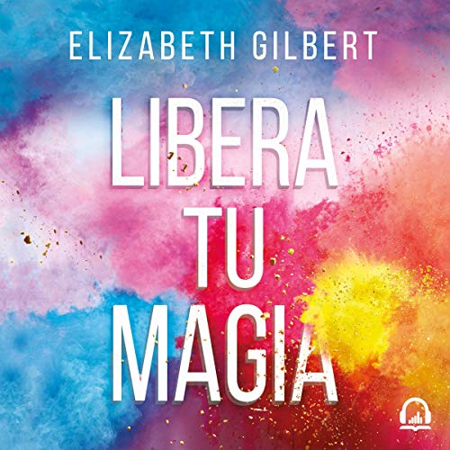 Libera tu magia [Big Magic] cover art