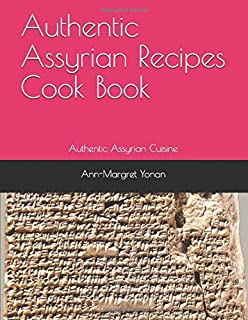 Authentic Assyrian Recipes Cook Book: Authentic Assyrian Cuisine