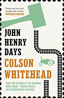 John Henry Days by [Colson Whitehead]