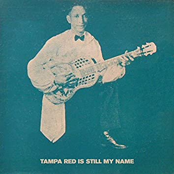 Tampa Red Is Still My Name