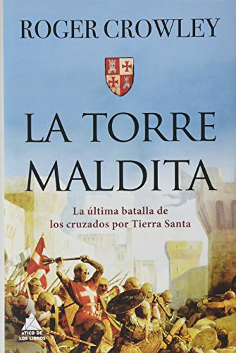 La torre Maldita: La última batalla de los cruzados por Tierra Santa: 33 (Ático Historia)