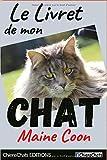 Le Livret de mon chat - Maine Coon: Véritable pense-bête. Personnalisable à son goût. Pour garder une trace écrite des moments forts de son existence,