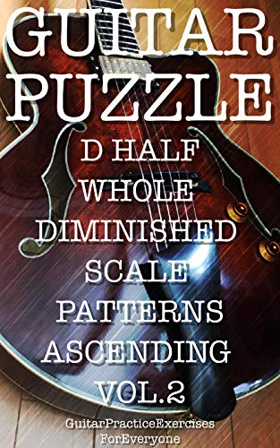 GUITAR PUZZLE D HALF WHOLE DIMINISHED SCALE PATTERNS ASCENDING VOL.2 (English Edition)