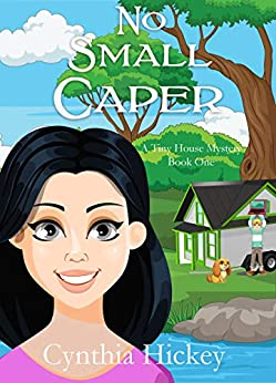 No Small Caper (A Tiny House Mystery Book 1) by [Cynthia Hickey]