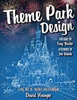 Theme Park Design & The Art of Themed Entertainment by David Younger(2016-03-28)