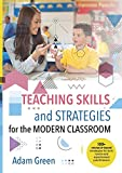 Teaching Skills and Strategies for the Modern Classroom: 100+ research-based strategies for both novice and experienced practitioners