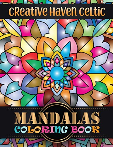 Creative Haven Celtic Mandalas Coloring Book: 100 Magical Adult Coloring Book 100 Mandala Images Stress Management ... Happiness and Relief & Art Color Therapy