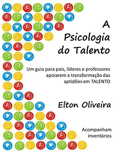 A Psicologia do Talento: Um guia para pais, líderes e professores apoiarem a transformação das aptidões em TALENTO