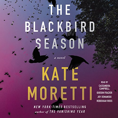 The Blackbird Season     A Novel              By:                                                                                                                                 Kate Moretti                               Narrated by:                                                                                                                                 Cassandra Campbell,                                                                                        Gibson Frazier,                                                                                        Joy Osmanski,                   and others                 Length: 11 hrs and 11 mins     2 ratings     Overall 4.0