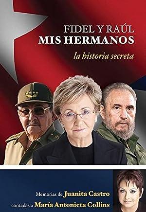 Fidel y Raul, mis hermanos. La historia secreta: Memorias de Juanita Castro contadas a Maria Antonieta Collins (Spanish Edition)