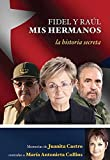 Fidel y Raul, mis hermanos. La historia secreta (Spanish Edition)